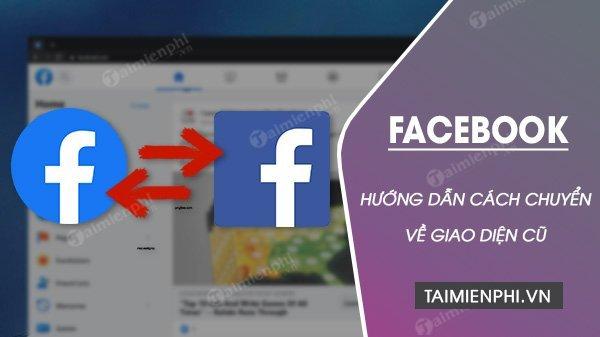 Cach Chuyen Facebook Giao Dien Cu Khi Chua Quen Giao Dien Moi 4