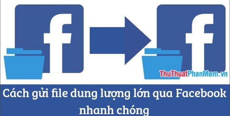 Cach Gui File Dung Luong Lon Qua Facebook Nhanh Chong 035605530 2